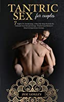 Tantric Sex for Couples: The 7 Nights To Awakening. A Step-By-Step Process To Unleash Your Sexual Energy, Touch Your Partner's Heart & Experience Ecstasy