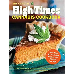 Official High Times Cannabis Cookbook: More Than 50 Irresistible Recipes That Will Get You High