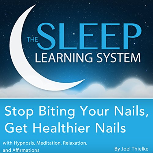 Stop Biting Your Nails, Get Healthier Nails with Hypnosis, Meditation, Relaxation, and Affirmations audiobook cover art