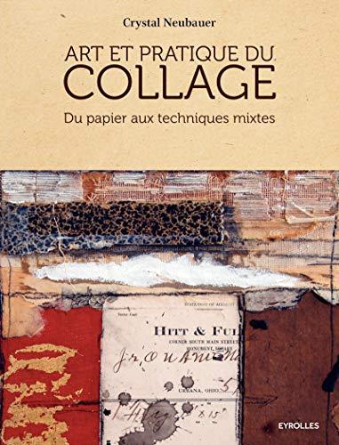 Art et pratique du collage: Du papier aux techniques mixtes.