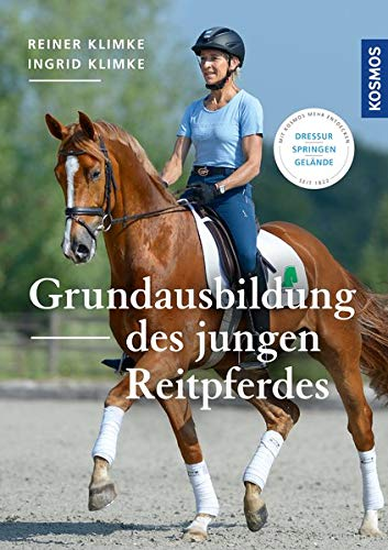 Grundausbildung des jungen Reitpferdes: Dressur, Springen, Gelände
