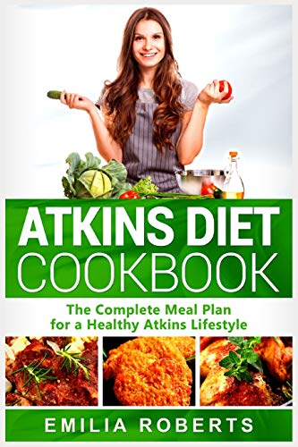 Atkins Diet Cookbook: The Complete Meal Plan for a Healthy Atkins Lifestyl