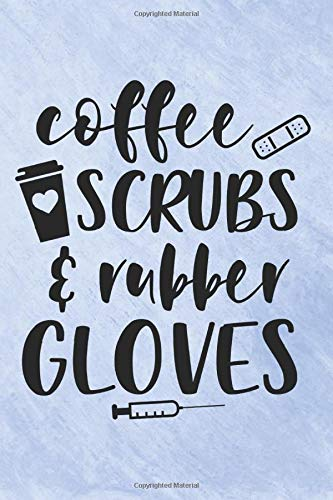 Coffee Scrubs & Rubber Gloves: Blank Lined 6 x 9 Journal, Notebook, Nurse Journal, Organizer, Practi