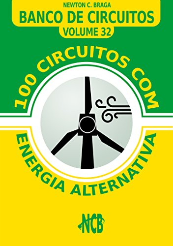 100 Circuitos com Energia Alternativa (Banco de Circuitos Livro 32)