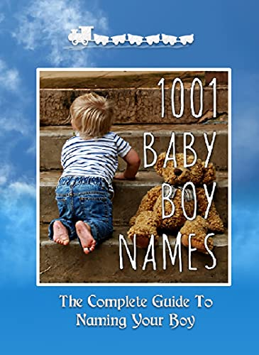 1001 Baby Boy Names & Meanings: The Complete Guide To Naming Your Boy (1001 Baby Names Book 2) (English Edition)