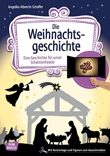 Die Weihnachtsgeschichte: Eine Geschichte für unser Schattentheater mit Textvorlage und Figuren zum Ausschneiden (Geschichten und Figuren für unser Schattentheater)