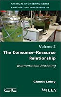 The Consumer-Resource Relationship: Mathematical Modeling (Chemostat and Bioprocesses)