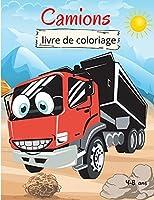 Camions Livre de Coloriage pour Enfants: 4-8 ans Livre de coloriage pour les enfants Livre de coloriage de camions pour les tout-petits Livre de coloriage gros camion