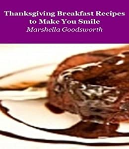 Thanksgiving Breakfast Recipes That Will Make You Smile by [Marshella Goodsworth]