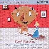 DIE ZEIT: Große Klassik für kleine Hörer: Maurice Ravel - Fünf Märchen