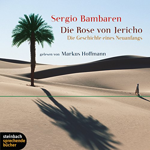 Die Rose von Jericho. Die Geschichte eines Neuanfangs                   By:                                                                                                                                 Sergio Bambaren                               Narrated by:                                                                                                                                 Markus Hoffmann                      Length: 2 hrs and 54 mins     Not rated yet     Overall 0.0