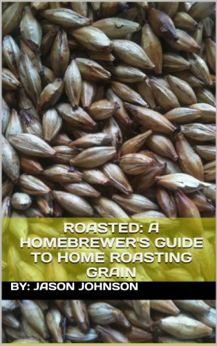 Roasted: A Homebrewer's Guide to Home Roasting Grain (English Edition) PDF Books