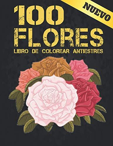Flores Libro de Colorear Antiestres: Aliviar el Estrés Libro de Colorear para Adultos Flores Libro Colorear 100 con Flores realistas, ramos, ... de flores inspiradores, Libro Colorear flores