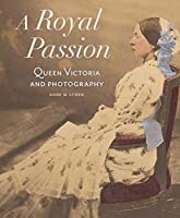 A Royal Passion: Queen Victoria and Photography (Getty Publications – (Yale))
