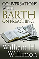 Conversations with Barth on Preaching by William H. Willimon(2006-05-01)
