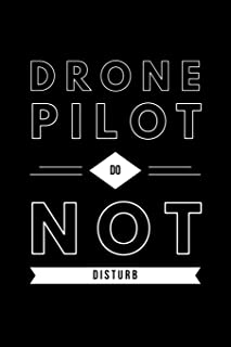 Drone Pilot Do Not Disturb: Notebook for Drone Aviation Enthusiasts College Lined Journal