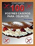 100 POSTRES CASEROS PARA CELÍACOS (Spanish Edition)