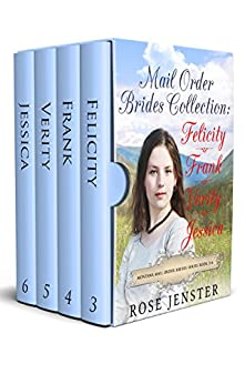 Mail Order Brides Collection Boxed Set: Felicity, Frank, Verity and Jessica, Books 3-6 (Montana Mail Order Brides Series) by [Rose Jenster]