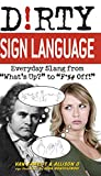 Dirty Sign Language: Everyday Slang from 'What's Up?' to 'F*%# Off!' (Dirty Everyday Slang)