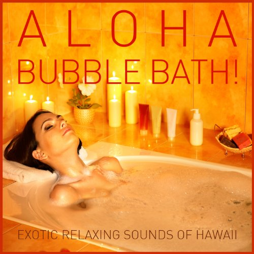 Aloha Bubble Bath! The Exotic Relaxing Sounds of Hawaii
