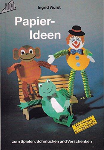 Papier- Ideen. Zum Spielen, Schmücken und Verschenken.