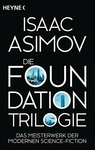 Die Foundation-Trilogie: Foundation / Foundation und Imperium / Zweite Foundation (Roboter und Foundation – der Zyklus, Band 13)