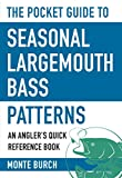 The Pocket Guide to Seasonal Largemouth Bass Patterns: An Angler's Quick Reference Book (Skyhorse...