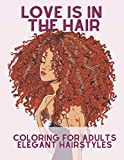 Love is in the hair: Coloring book for adults: Elegant Hairstyles: Braids, Curly, Wavy, Ponytail, Af...