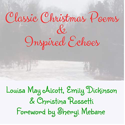Classic Christmas Poems and Inspired Echoes                   By:                                                                                                                                 Louisa May Alcott,                                                                                        Emily Dickinson,                                                                                        Christina Rossetti,                   and others                          Narrated by:                                                                                                                                 Sheryl Mebane                      Length: 5 mins     Not rated yet     Overall 0.0