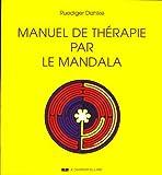 Manuel de thérapie par le mandala, mandalas les dessins guerisseurs