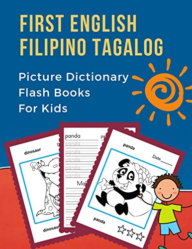 First English Filipino Tagalog Picture Dictionary Flash Books For Kids: Learning bilingual basic animals words vocabulary builder cards games. ... to beginners. (Ingles Filipino Tagalog)