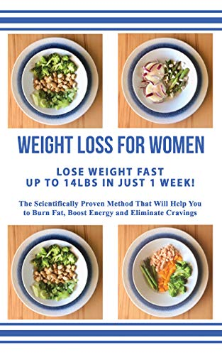 WEIGHT LOSS FOR WOMEN - LOSE WEIGHT FAST UP TO 14LBS IN JUST 1 WEEK - The Scientifically Proven Method that Will Help You to Burn Fat, Boost Energy and Eliminate Cravings: Weight Loss Made Easy 1