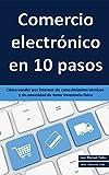 Comercio electrónico en 10 pasos: Cómo vender por internet sin conocimientos técnicos y sin necesidad de tener inventario físico