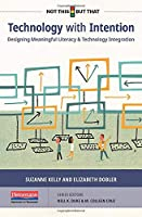 Technology with Intention: Designing Meaningful Literacy and Technology Integration