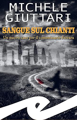 Sangue sul Chianti: Un nuovo caso per il commissario Ferrara di [Michele Giuttari]