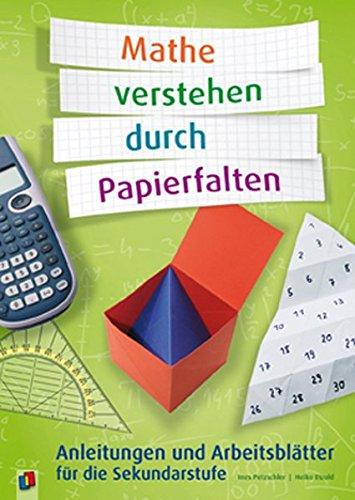 Mathe verstehen durch Papierfalten: Anleitungen und Arbeitsblätter für die Sekundarstufe