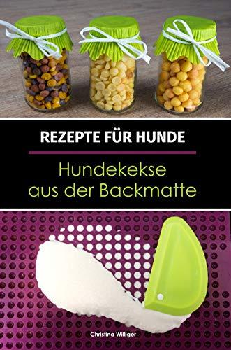 Rezepte für Hunde: Hundekekse aus der Backmatte: Hundeleckerlies & Hundekekse backen in der Backmatte