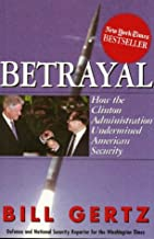 Betrayal : How the Clinton Administration Undermined American Security