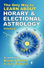 The Only Way to Learn About Horary and Electional Astrology (The Only Way to Learn Astrology)