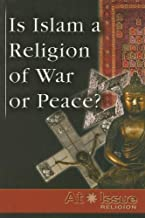 Is Islam A Religion of War or Peace ? (At Issue Series)