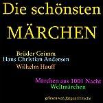 Die schönsten Märchen: Die größte Box aller Zeiten mit den Brüdern Grimm, Hans Christian Andersen, Wilhelm Hauff, Märchen aus 1001 Nacht und vielen Weltmärchen!