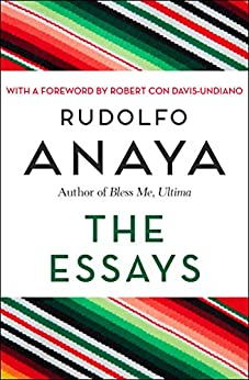The Essays (Chicana and Chicano Visions of the Américas Series Book 7) by [Rudolfo Anaya, Robert con Davis-Undiano]