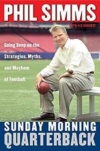 Sunday Morning Quarterback: Going Deep on the Strategies, Myths & Mayhem of Football