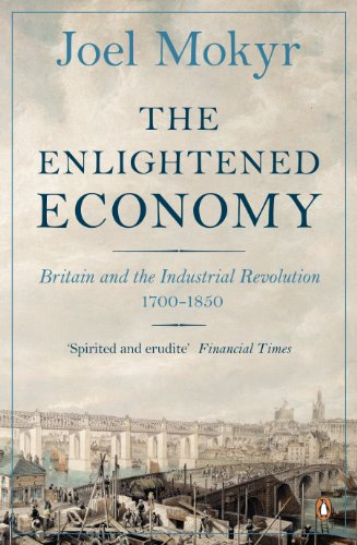 The Enlightened Economy: Britain and the Industrial Revolution, 1700-1850 (English Edition)