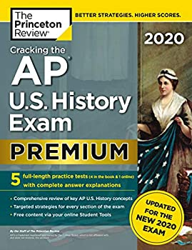 Cracking the AP U.S History Exam 2020 Premium Edition  5 Practice Tests + Complete Content Review + Proven Prep for the NEW 2020 Exam  College Test Preparation