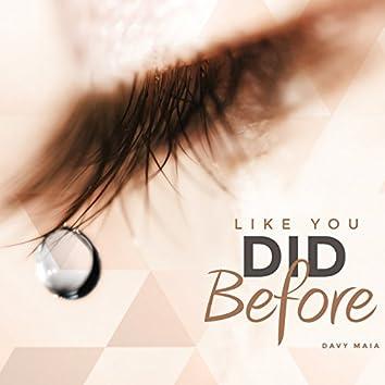 Like You Did Before