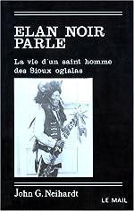 Elan Noir parle - La vie d'un saint homme des Sioux oglalas de John G. Neihardt
