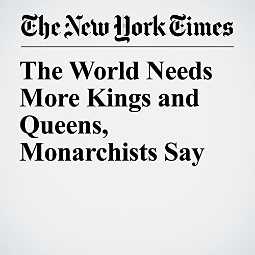 The World Needs More Kings and Queens, Monarchists Say copertina