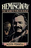 Ernest Hemingway: The Search for Courage