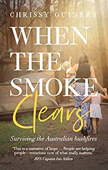 When The Smoke Clears: Surviving the Australian bushfires by [Chrissy Guinery]